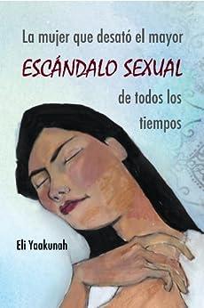 La mujer que desató el mayor escándalo sexual de todos los tiempos de [Yaakunah, Eli]