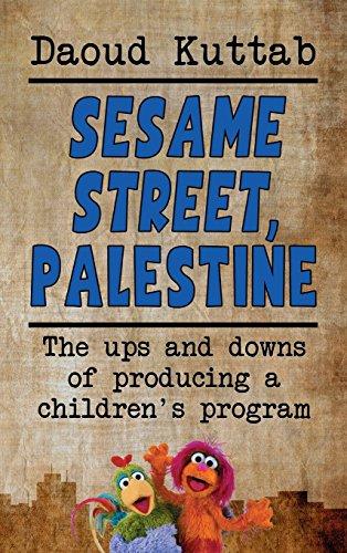 Sesame Street, Palestine: Taking Sesame Street to the children of Palestine: Daoud Kuttab's personal story (hardback)