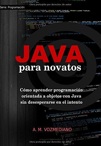 Java para novatos: Cómo aprender programación orientada a objetos con Java sin desesperarse en el intento: Volume 3 por A. M. Vozmediano