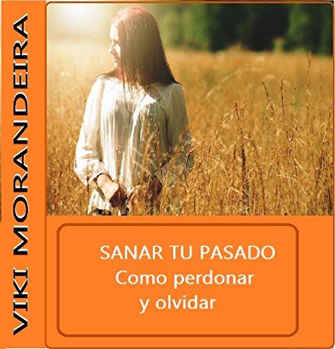 Sana tu Vida: Como Perdonar y Olvidar: Como superar una infidelidad por Viki Morandeira
