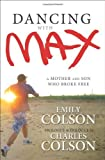 Dancing with Max: A Mother and Son Who Broke Free by Emily Colson (2010-09-07)