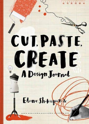 Cut, Paste, Create: A design journal par Eleanor Shakespeare
