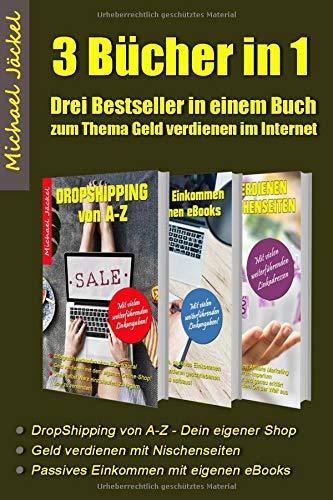Drei Bücher in einem - Geld verdienen im Internet - mit Dropshipping, Nischenseiten Affiliate Marketing und Kindle eBooks schreiben: Auf rund 350 Seite Schritt für Schritt zu finanzieller Freiheit