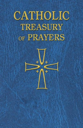 Catholic Treasury of Prayers: A Collection of Prayers for All Times and Seasons