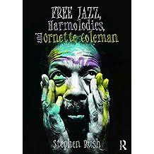 Free Jazz, Harmolodics, and Ornette Coleman