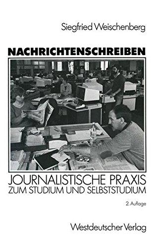Nachrichtenschreiben: Journalistische Praxis zum Studium und Selbststudium (German Edition)