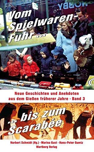 Vom Spielwaren-Fuhr bis zum Scarabée - Neue Geschichten und Anekdoten aus dem Gießen früherer Jahre, Band 3
