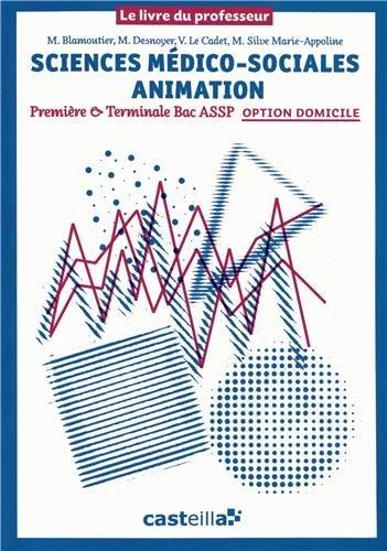 Sciences médico-sociales Animation 1e & Tle Bac ASSP option domicile : Livre du professeur