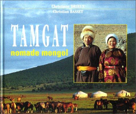 TAMGAT. Nomade mongol par Christiane Drieux
