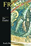 Francis of Assisi Vol 3 the Prophet (Francis of Assisi: Early Documents)