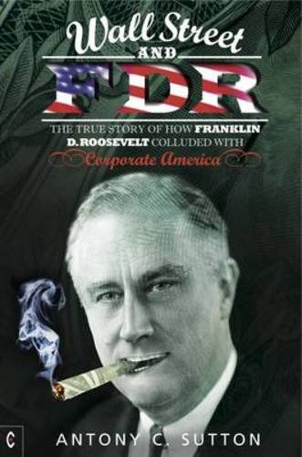 The True Story of How Franklin D. Roosevelt Colluded with Corporate America ()