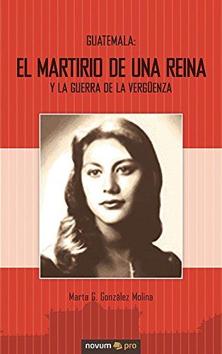 Guatemala: El Martirio de una Reina y la Guerra de la Vergüenza (Spanish Edition)