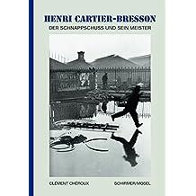 Henri Cartier-Bresson - Der Schnappschuss und sein Meister: Die kleine Enzyklopädie