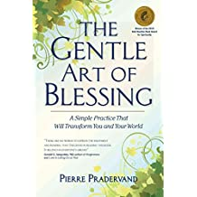 [(The Gentle Art of Blessing : A Simple Practice That Will Transform You and Your World)] [By (author) Pierre Pradervand] published on (February, 2010)