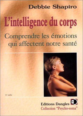L'Intelligence du corps : Comprendre les émotions qui affectent notre santé
