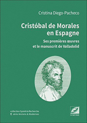 Cristóbal de Morales en Espagne, ses premières oeuvres et le manuscrit de Valladolid