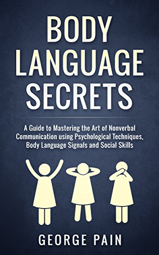 Body Language Secrets: A Guide to Mastering the Art of Nonverbal Communication using Psychological Techniques, Body Language Signals and Social Skills ... Skills Book 1) (English Edition)