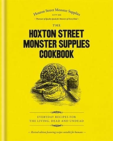 The Hoxton Street Monster Supplies Cookbook: Everyday recipes for the living, dead and undead