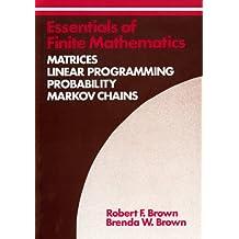 Essentials of Finite Mathematics: Matrices Linear Programming Probability Markov Chains