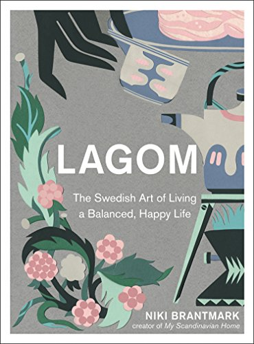 Lagom: The Swedish Art of Living a Balanced, Happy Life (English Edition)