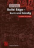 Solid Edge - kurz und bündig: Grundlagen für Einsteiger (Studium Technik)