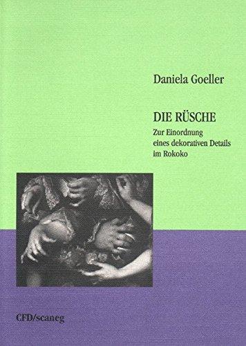 Die Rüsche: Zur Einordnung eines dekorativen Details im Rokoko (Schriftenreihe des Kunsthistorischen Instituts der Universität Stuttgart)