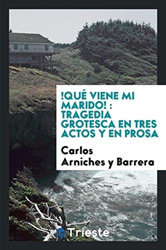 Descargar Libro !Qué viene mi marido!: tragedia grotesca en tres actos y en prosa de Carlos Arniches y Barrera