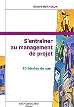 S'entraîner au management de projet - 10 études de cas de Gérard Herniaux