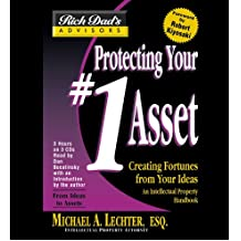 Rich Dad Advisor's Series: Protecting Your #1 Asset: Creating Fortunes from Your Ideas: Your No.1 Asset (Rich Dad's Advisors)