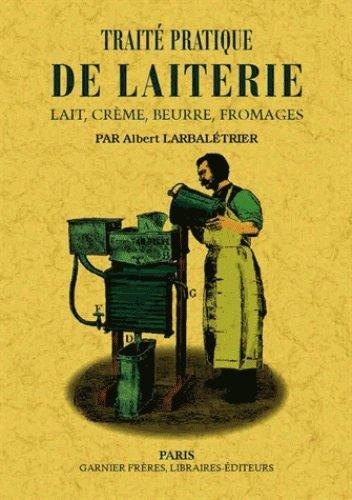 Traite Pratique de la Laiterie par Albert Larbalétrier