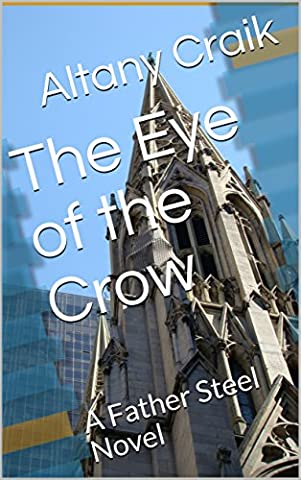 The Eye of the Crow: A Father Steel Novel (Father Andrew Steel Book 3)