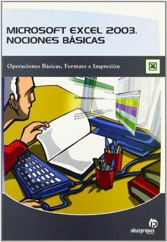 Microsoft Excel 2003. Nociones básicas: Operaciones básicas, formato e impresión (Informática)