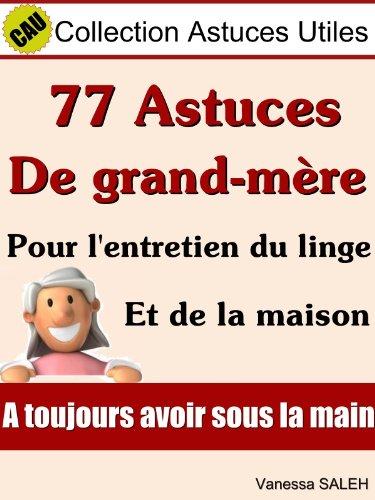 77 Astuces de grand mère pour l'entretien du linge et de la maison (Collection Astuces Utiles t. 1)