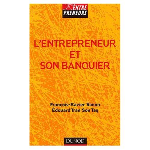 L'entrepreneur et son banquier : L'essentiel d'une relation banque entreprise équilibrée