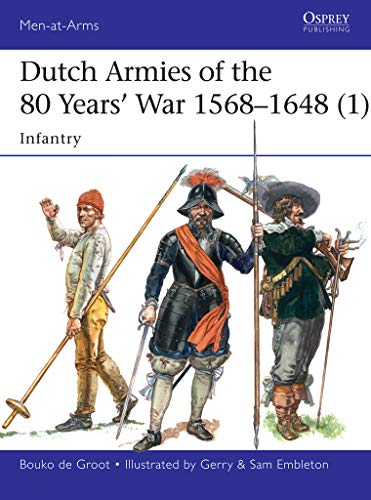 Dutch Armies of the 80 Years' War 1568–1648 (1): Infantry (Men-at-Arms Book 510) (English Edition) por Bouko de Groot