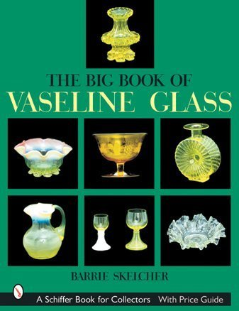 The Big Book of Vaseline Glass (A Schiffer Book for Collectors)