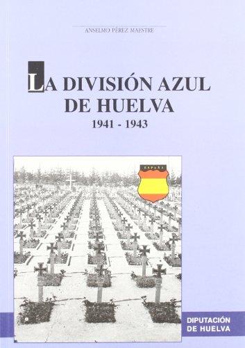 La División Azul de Huelva : memorias de un divisionario arocheno en la División Azul (1942-1943). Memorias de un divisionario de Aracena en cautiverio ruso (1943-1954)