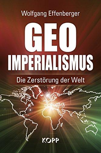 Geo-Imperialismus: Die Zerstörung der Welt -