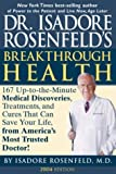 Dr. Isadore Rosenfeld's Breakthrough Health 2004: 157 up-to-the Minute Medical Discoveries, Treatments, and Cures That Can Save Your Life, from America's Most Trusted Doctor