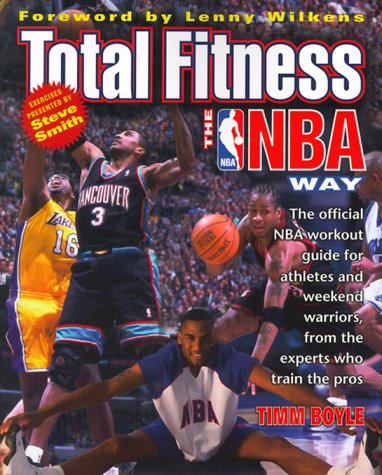Total Fitness the Nba Way: The Official Nba Workout Guide for Athletes and Weekend Warriors, from the Experts Who Train the Pros por Timm Boyle