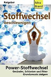 Stoffwechsel beschleunigen: Power-Stoffwechsel: Fitter, Gesuender, Schlanker. Grundumsatz steigern