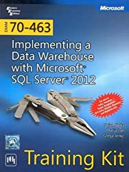 EXAM 70463: IMPLEMENTING A DATA WAREHOUSE WITH MICROSOFT® SQL SERVER® 2012 TRAINING KIT