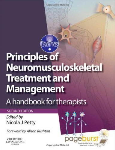 Principles of Neuromusculoskeletal Treatment and Management: A Handbook for Therapists with PAGEBURST Access, 2e (Physiotherapy Essentials) by Nicola J. Petty ( 2011 )