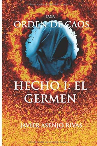 ORDEN DE CAOS HECHO I: EL GERMEN: SAGA ORDEN DE CAOS por JAVIER ASENJO RIVAS