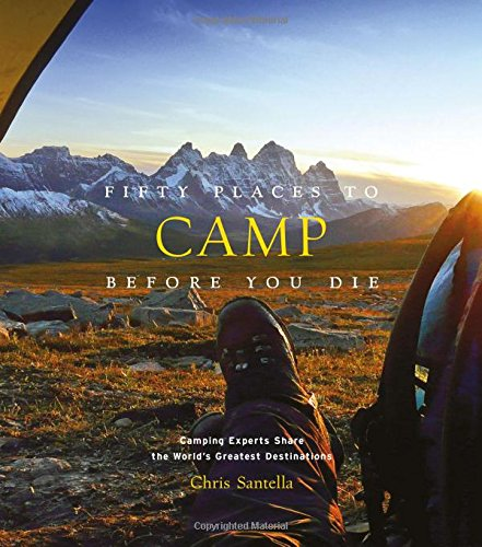 Fifty Places To Camp Before You Die por Chris Santella