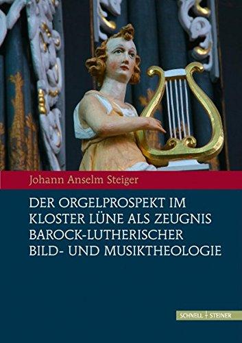 Der Orgelprospekt im Kloster Lüne als Zeugnis barock-lutherischer Bild-und Musiktheologie: Zur Intermedialität von Wort, Bild und Musik im 17. Jahrhundert