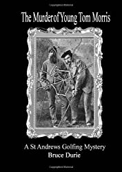 The Murder Of Young Tom Morris: An Inspector Mcardle St Andrews Golf Mystery