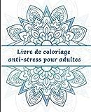 Livre de coloriage anti-stress pour adultes: 120 Mandalas méditatif, relaxant, zen et éliminer l'anxiété