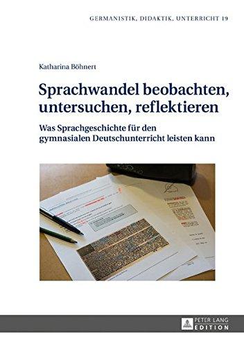 Sprachwandel beobachten, untersuchen, reflektieren: Was Sprachgeschichte für den gymnasialen Deutschunterricht leisten kann (Germanistik - Didaktik - Unterricht, Band 19) - Bild 1