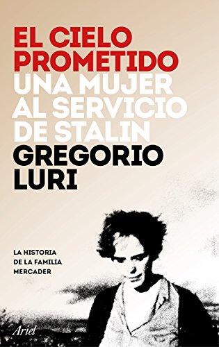El cielo prometido: Una mujer al servicio de Stalin (Ariel) por Gregorio Luri